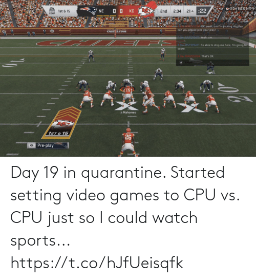 day: Day 19 in quarantine. Started setting video games to CPU vs. CPU just so I could watch sports... https://t.co/hJfUeisqfk