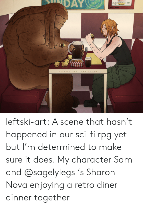 Hasnt: DAY  OFF  7.50  LEFTSKIART.TUMBLR.COM leftski-art:  A scene that hasn't happened in our sci-fi rpg yet but I'm determined to make sure it does. My character Sam and @sagelylegs 's Sharon Nova enjoying a retro diner dinner together