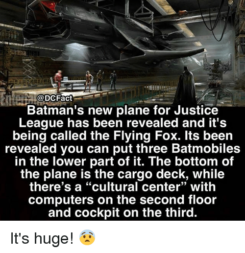 """Bottoming: @DCFact  Batman's new plane for Justice  League has been revealed and it's  being called the Flying Fox. lts been  revealed you can put three Batmobiles  in the lower part of it. The bottom of  the plane is the cargo deck, while  there's a """"cultural center"""" with  computers on the second floor  and cockpit on the third.  93 It's huge! 😨"""