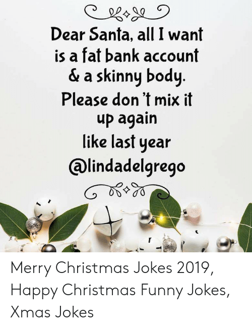 Merry Christmas Jokes.Dear Santa All I Want Is A Fat Bank Account A Skinny Body