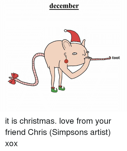 Dank, Artist, and 🤖: december  toot it is christmas. love from your friend Chris (Simpsons artist) xox