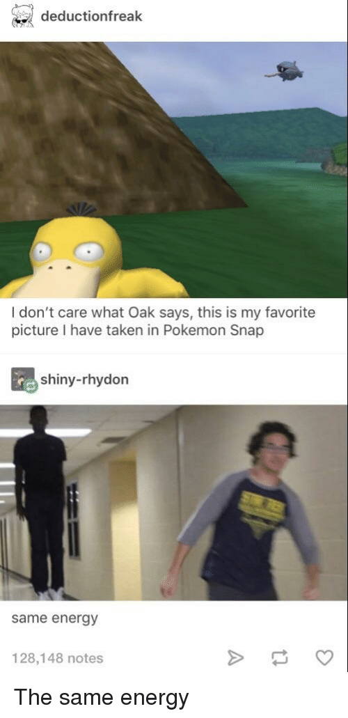 Energy, Pokemon, and Taken: deductionfreak  I don't care what Oak says, this is my favorite  picture I have taken in Pokemon Snap  shiny-rhydon  same energy  128,148 notes The same energy