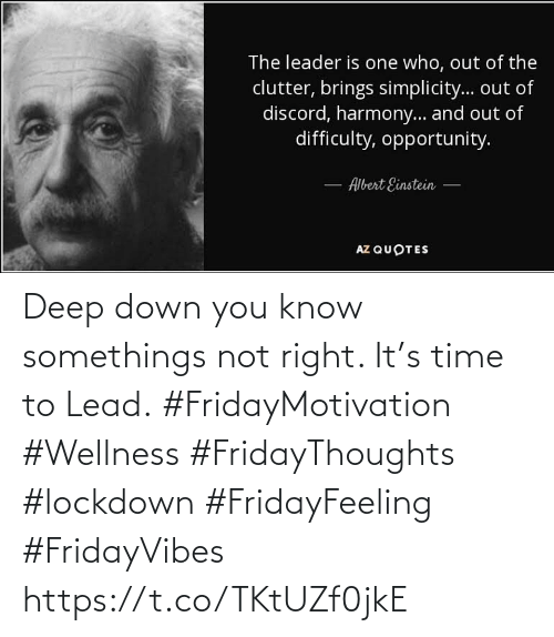 Love for Quotes: Deep down you know somethings  not right. It's time to Lead.  #FridayMotivation #Wellness #FridayThoughts #lockdown  #FridayFeeling #FridayVibes https://t.co/TKtUZf0jkE