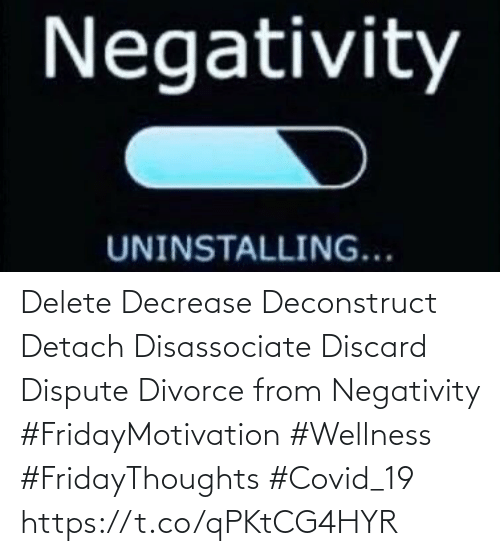 Love for Quotes: Delete Decrease  Deconstruct Detach  Disassociate  Discard Dispute Divorce from Negativity   #FridayMotivation #Wellness  #FridayThoughts #Covid_19 https://t.co/qPKtCG4HYR