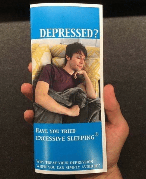 Depression, Sleeping, and Can: DEPRESSED?  HAVE YOU TRIED  R  EXCESSIVE SLEEPING  WHY TREAT YOUR DEPRESSION  WHEN YOU CAN SIMPLY AVOID IT?