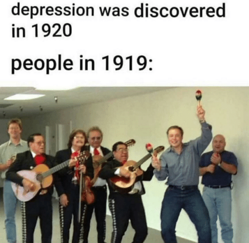 Depression: depression was discovered  in 1920  people in 1919: