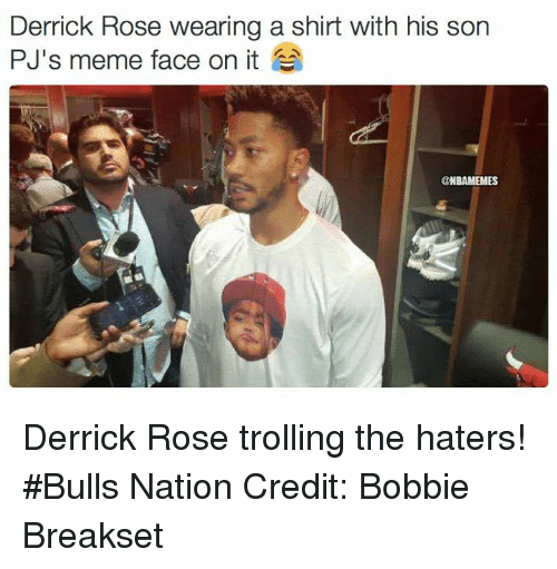 meme faces: Derrick Rose wearing a shirt with his son  PJ's meme face on it  @NBAMEMES Derrick Rose trolling the haters! #Bulls Nation Credit: Bobbie Breakset