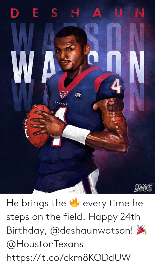 Birthday, Memes, and Happy: DESH AUN  WAY ON  4  RCM  TEXANS He brings the 🔥 every time he steps on the field.  Happy 24th Birthday, @deshaunwatson! 🎉 @HoustonTexans https://t.co/ckm8KODdUW