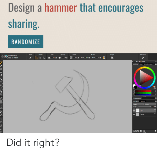 Layers: Design a hammer that encourages  sharing.  RANDOMIZE  Opacity  Advanced  Recat  Stroke  Size  Grain  Media  Shape  Pens and Pencis  7%T  Real 2B Pencil  509T  Rocat  Elocd  Color ard Layers  Color Mia Calor Sct Librari  Hamonies  Layers Channels  Default  Ignare  TOG  4 Luy 1  Canvac Did it right?