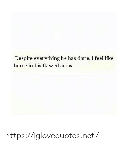 Home, Arms, and Net: Despite everything he has done, I feel like  home in his flawed arms https://iglovequotes.net/
