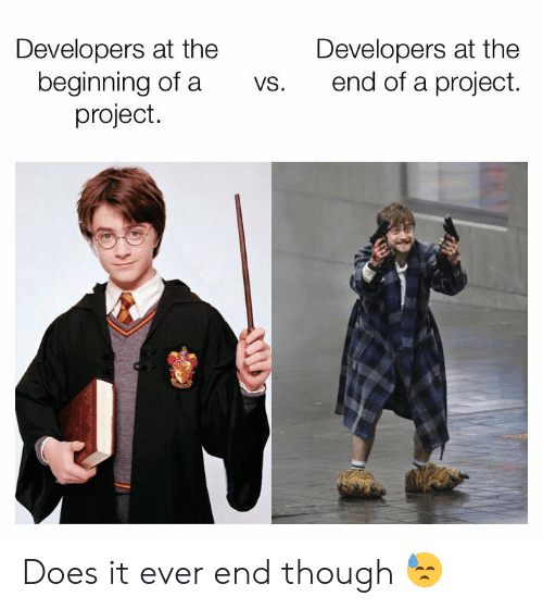 Project, The End, and Though: Developers at the  beginning of a  project.  Developers at the  end of a project  VS. Does it ever end though 😓