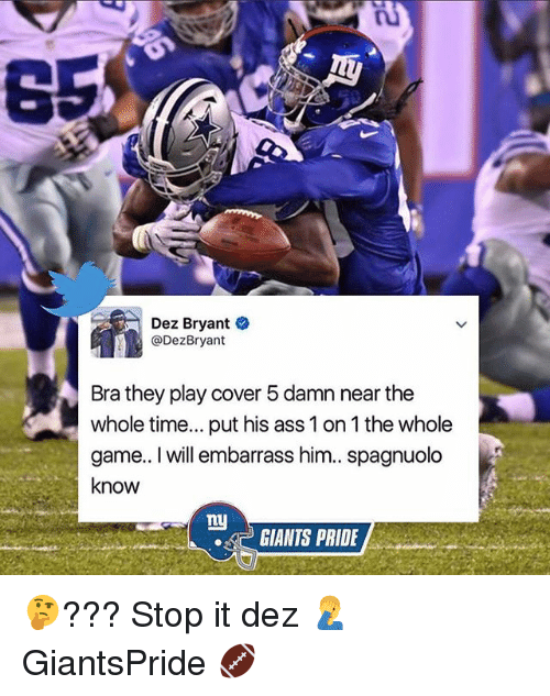Ny Giants: Dez Bryant  Dez Bryant  Brathey play cover 5damn near the  whole time... put his ass 1 on 1 the whole  game.. I will embarrass him.. spagnuolo  know  ny  GIANTS PRIDE 🤔??? Stop it dez 🤦♂️ GiantsPride 🏈