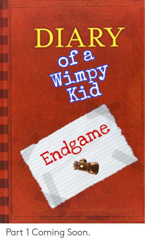 Diary Of A Wimpy Kid Endgame Part 1 Coming Soon Soon Meme On Loveforquotes Com