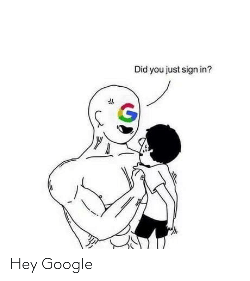 Did You: Did you just sign in? Hey Google