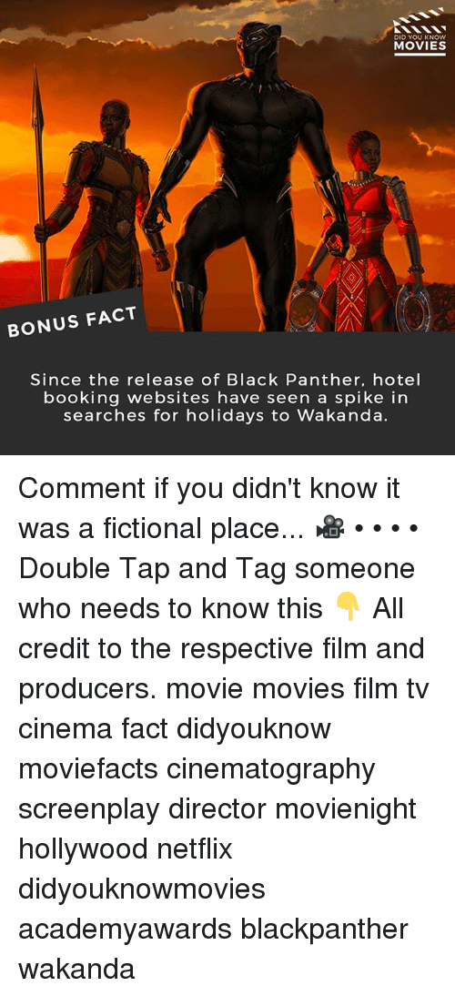 Memes, Movies, and Netflix: DID YOU KNOw  MOVIES  BONUS FACT  Since the release of Black Panther, hotel  booking websites have seen a spike in  searches for holidays to Wakanda. Comment if you didn't know it was a fictional place... 🎥 • • • • Double Tap and Tag someone who needs to know this 👇 All credit to the respective film and producers. movie movies film tv cinema fact didyouknow moviefacts cinematography screenplay director movienight hollywood netflix didyouknowmovies academyawards blackpanther wakanda