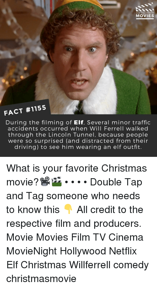 Christmas, Driving, and Elf: DID YOU KNOW  MOVIES  FACT #1155  During the filming of Elf, Several minor traffic  accidents occurred when Will Ferrell walked  through the Lincoln Tunnel, because people  were so surprised (and distracted from their  driving) to see him wearing an elf outfit. What is your favorite Christmas movie?📽️🎬 • • • • Double Tap and Tag someone who needs to know this 👇 All credit to the respective film and producers. Movie Movies Film TV Cinema MovieNight Hollywood Netflix Elf Christmas Willferrell comedy christmasmovie