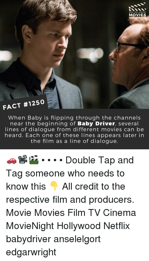 Memes, Movies, and Netflix: DID YOU KNoW  MOVIES  FACT #1250  When Baby is flipping through the channels  near the beginning of Baby Driver, several  lines of dialogue from different movies can be  heard. Each one of these lines appears later in  the film as a line of dialogue. 🚗📽️🎬 • • • • Double Tap and Tag someone who needs to know this 👇 All credit to the respective film and producers. Movie Movies Film TV Cinema MovieNight Hollywood Netflix babydriver anselelgort edgarwright