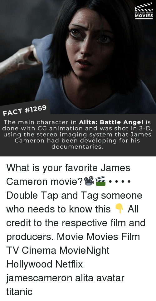 Memes, Movies, and Netflix: DID YOU KNOW  MOVIES  FACT #1269  The main character in Alita: Battle Angel is  done with CG animation and was shot in 3-D,  using the stereo imaging system that James  Cameron had been developing for his  documentaries. What is your favorite James Cameron movie?📽️🎬 • • • • Double Tap and Tag someone who needs to know this 👇 All credit to the respective film and producers. Movie Movies Film TV Cinema MovieNight Hollywood Netflix jamescameron alita avatar titanic