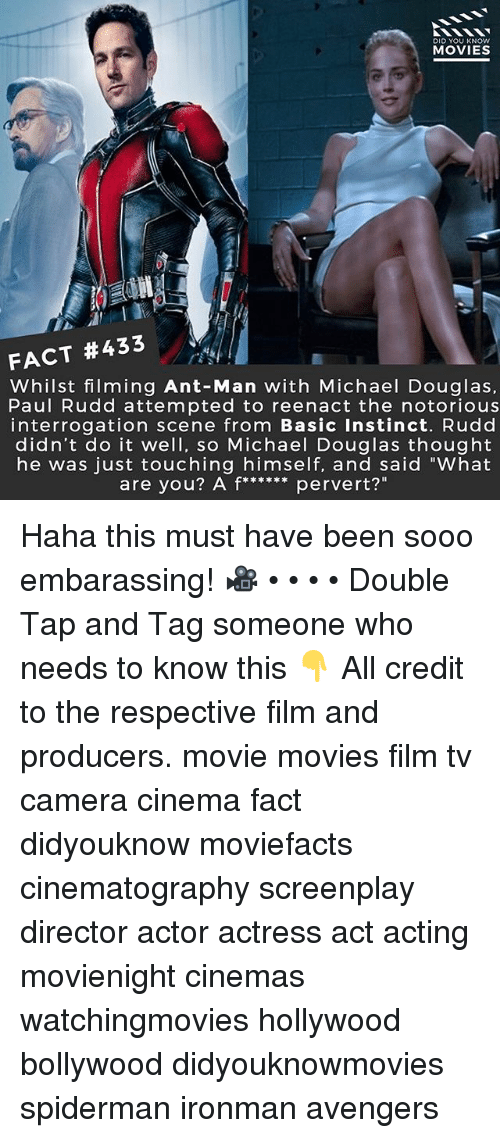 """michael douglas: DID YOU KNOw  MOVIES  FACT #433  Whilst filming Ant-Man with Michael Douglas,  Paul Rudd attempted to reenact the notorious  interrogation scene from Basic Instinct. Rudd  didn't do it well, so Michael Douglas thought  he was just touching himself, and said """"What Haha this must have been sooo embarassing! 🎥 • • • • Double Tap and Tag someone who needs to know this 👇 All credit to the respective film and producers. movie movies film tv camera cinema fact didyouknow moviefacts cinematography screenplay director actor actress act acting movienight cinemas watchingmovies hollywood bollywood didyouknowmovies spiderman ironman avengers"""