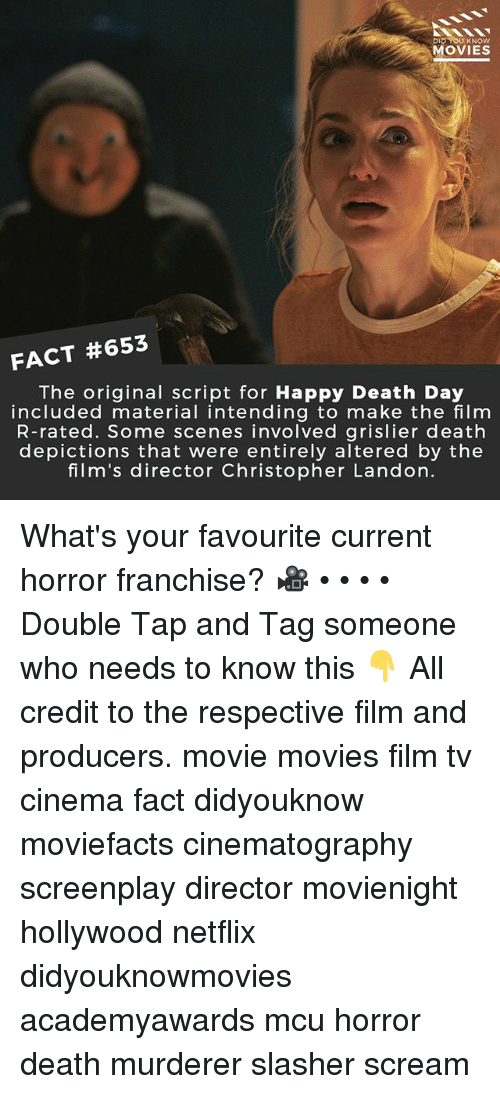 landon: DID YOU KNOW  MOVIES  FACT #653  The original script for Happy Death Day  included material intending to make the film  R-rated. Some scenes involved grislier death  depictions that were entirely altered by the  film's director Christopher Landon. What's your favourite current horror franchise? 🎥 • • • • Double Tap and Tag someone who needs to know this 👇 All credit to the respective film and producers. movie movies film tv cinema fact didyouknow moviefacts cinematography screenplay director movienight hollywood netflix didyouknowmovies academyawards mcu horror death murderer slasher scream