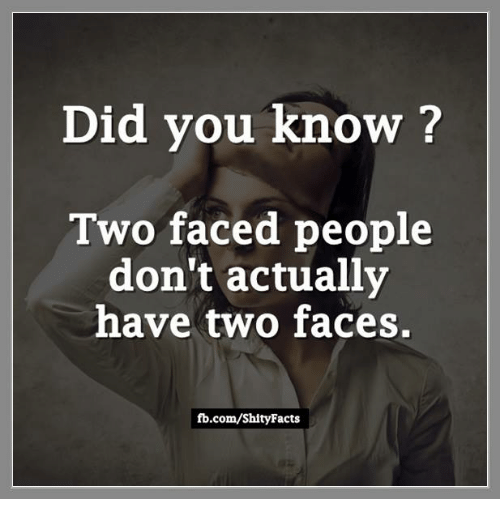 Two Faced People: Did you know?  Two faced people  don't actually  have two faces.  fb.com/Shity Facts