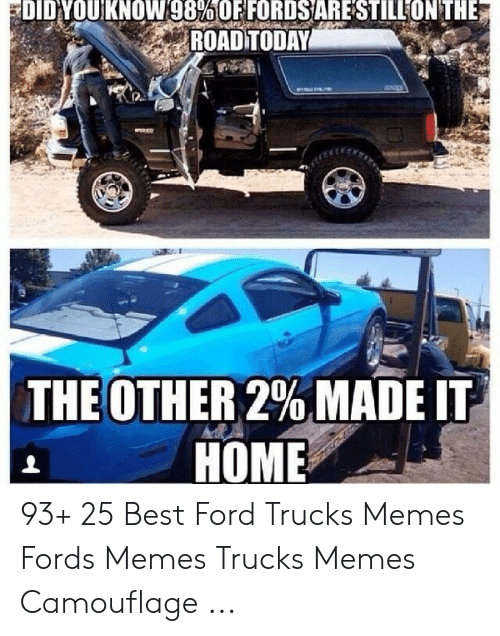 """Ford Memes Funny: DIDYOUKNOW98%""""OFFORDSARESTIL  ON THE  ROADTODAY  THE OTHER 2% MADE IT  HOME 93+ 25 Best Ford Trucks Memes Fords Memes Trucks Memes Camouflage ..."""