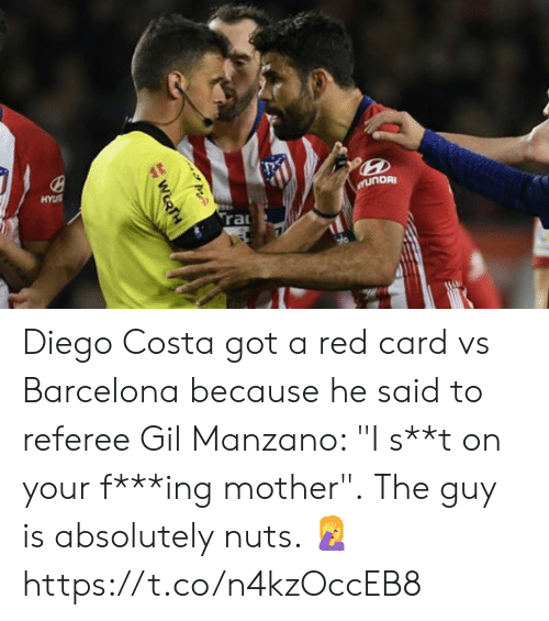 """Barcelona, Diego Costa, and Soccer: Diego Costa got a red card vs Barcelona because he said to referee Gil Manzano: """"I s**t on your f***ing mother"""".  The guy is absolutely nuts. 🤦 https://t.co/n4kzOccEB8"""