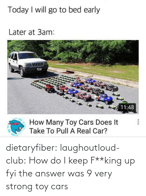 Cars, Club, and Target: dietaryfiber: laughoutloud-club: How do I keep F**king up fyi the answer was 9 very strong toy cars