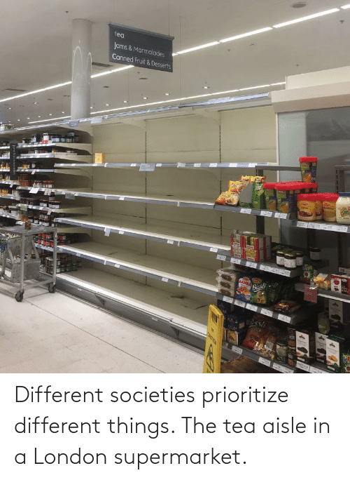 tea: Different societies prioritize different things. The tea aisle in a London supermarket.