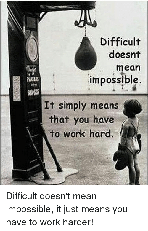 Memes, Impossibility, and 🤖: Difficult  doesnt  mean  impossible  It simply means  that you have  to work hard Difficult doesn't mean impossible, it just means you have to work harder!