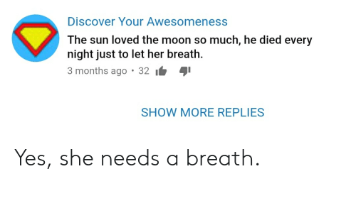 Discover, Moon, and Engrish: Discover Your Awesomeness  The sun loved the moon so much, he died every  night just to let her breath  3 months ago 32  SHOW MORE REPLIES Yes, she needs a breath.