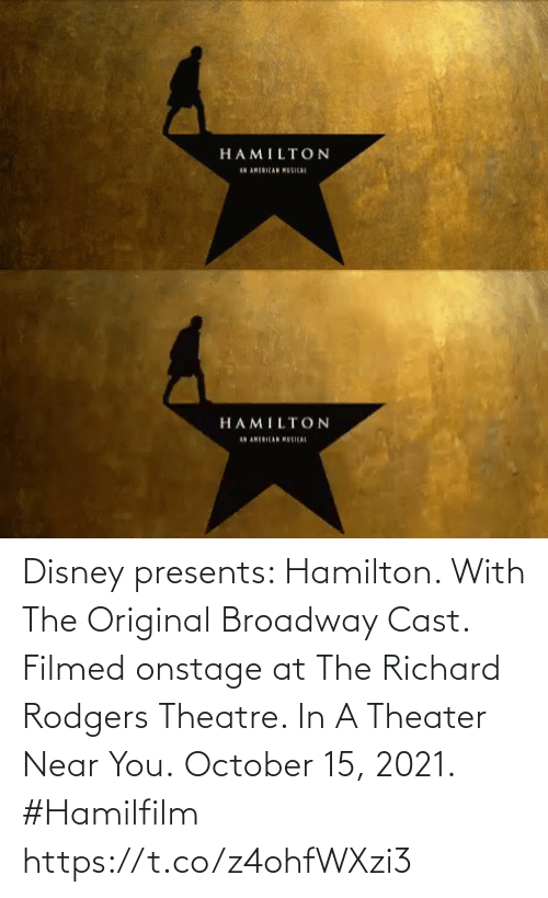 Disney: Disney presents:  Hamilton.  With The Original Broadway Cast.  Filmed onstage at The Richard Rodgers Theatre.   In A Theater Near You. October 15, 2021. #Hamilfilm https://t.co/z4ohfWXzi3