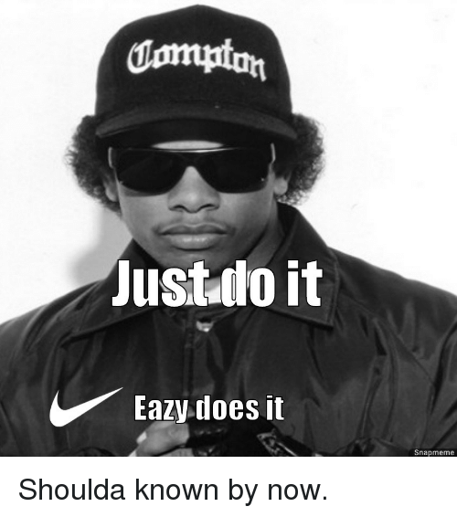 Just Do It, Eazy, and Now: dmmuton  Just do it  Eazy does it  Snapmeme Shoulda known by now.