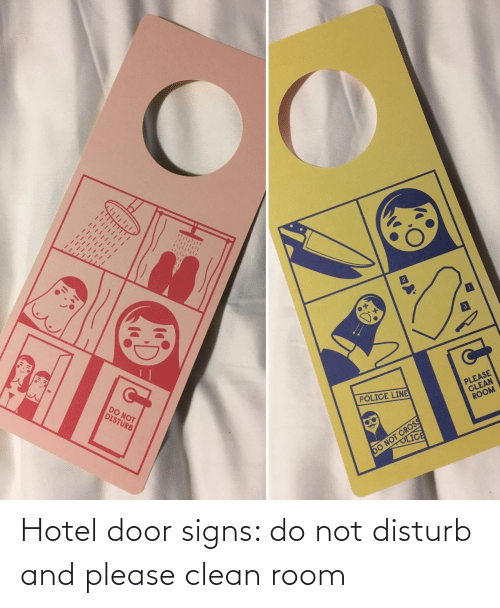 room: DO NOT  DISTURB  PLEASE  CLEAN  ROOM  POLICE LINE  DO NOT CROSS  OLICE Hotel door signs: do not disturb and please clean room