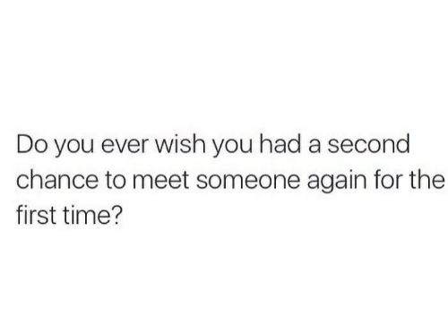 Time, First, and You: Do you ever wish you had a second  chance to meet someone again for the  first time?