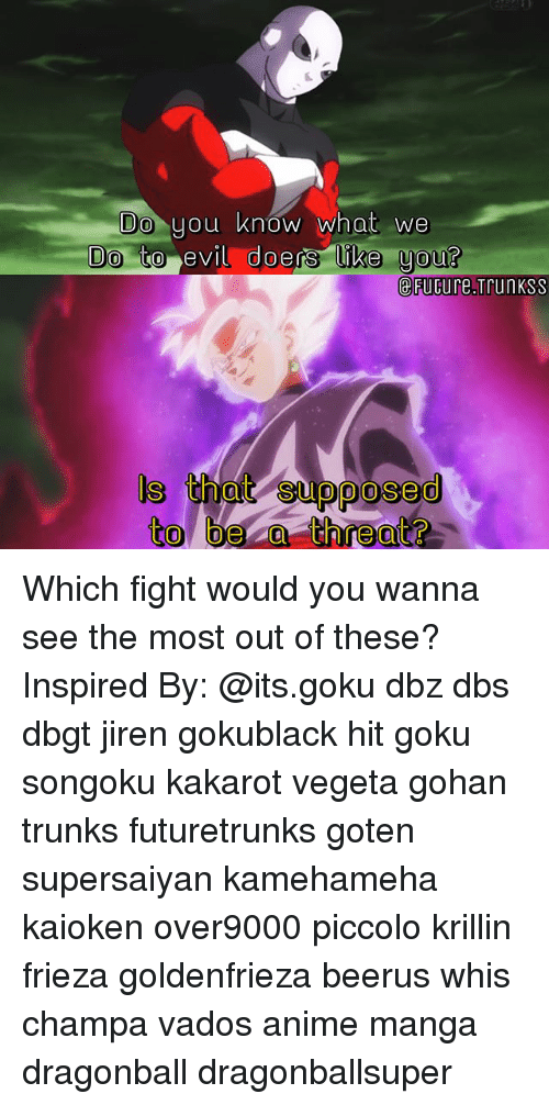 mangas: Do  you know what we  to evil doers ike uou?  doers like you?  eFuGure.Trunkss  ls i  s that supposed  to bea threat? Which fight would you wanna see the most out of these? Inspired By: @its.goku dbz dbs dbgt jiren gokublack hit goku songoku kakarot vegeta gohan trunks futuretrunks goten supersaiyan kamehameha kaioken over9000 piccolo krillin frieza goldenfrieza beerus whis champa vados anime manga dragonball dragonballsuper