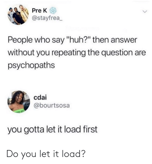 do you: Do you let it load?