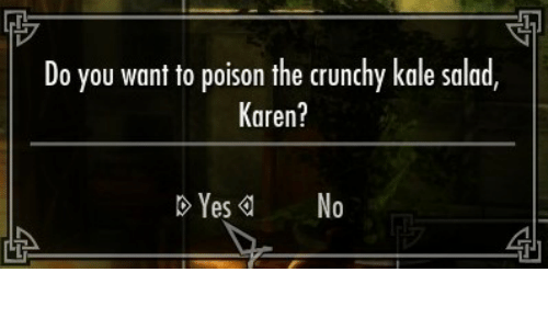 yes no: Do you want to poison the crunchy kale salad,  Karen?  D Yes No