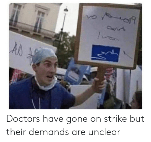 doctors: Doctors have gone on strike but their demands are unclear