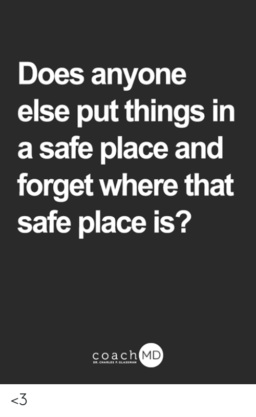 Memes, 🤖, and Coach: Does anyone  else put things in  a safe place and  forget where that  safe place is?  coach MD  DR. CHARLES F.GLASSMAN <3