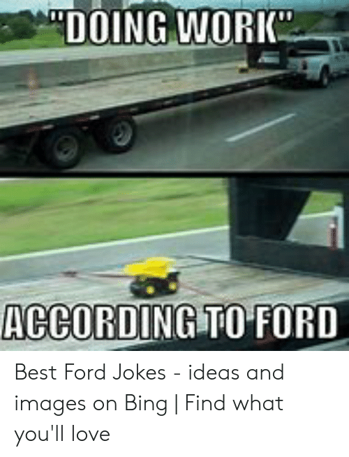 Ford Jokes: DOING WORK  ACCORDING TO FORD Best Ford Jokes - ideas and images on Bing   Find what you'll love