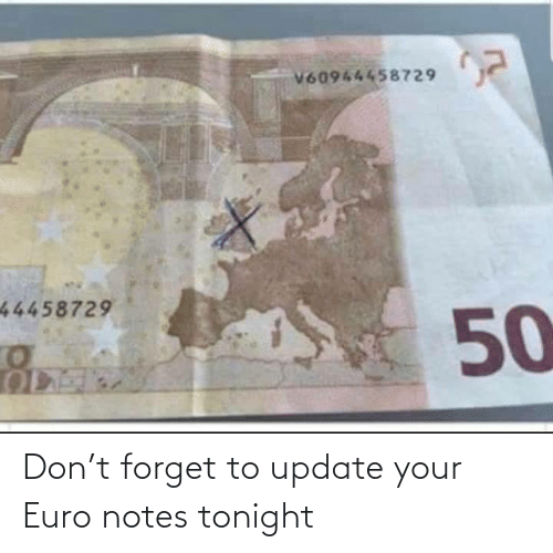 notes: Don't forget to update your Euro notes tonight