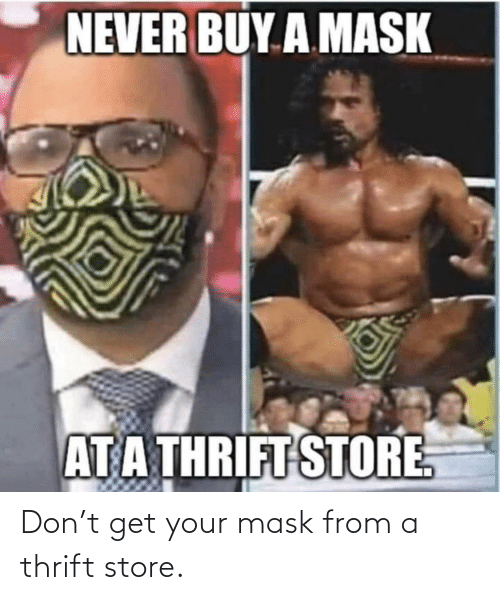 Mask, Thrift Store, and Don: Don't get your mask from a thrift store.
