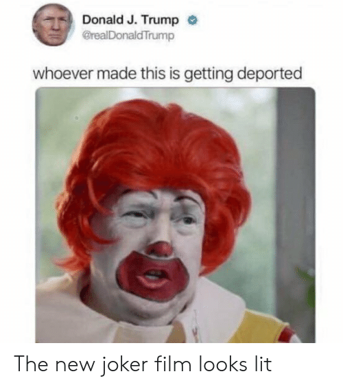 J Trump: Donald J. Trump  @realDonaldTrump  whoever made this is getting deported The new joker film looks lit