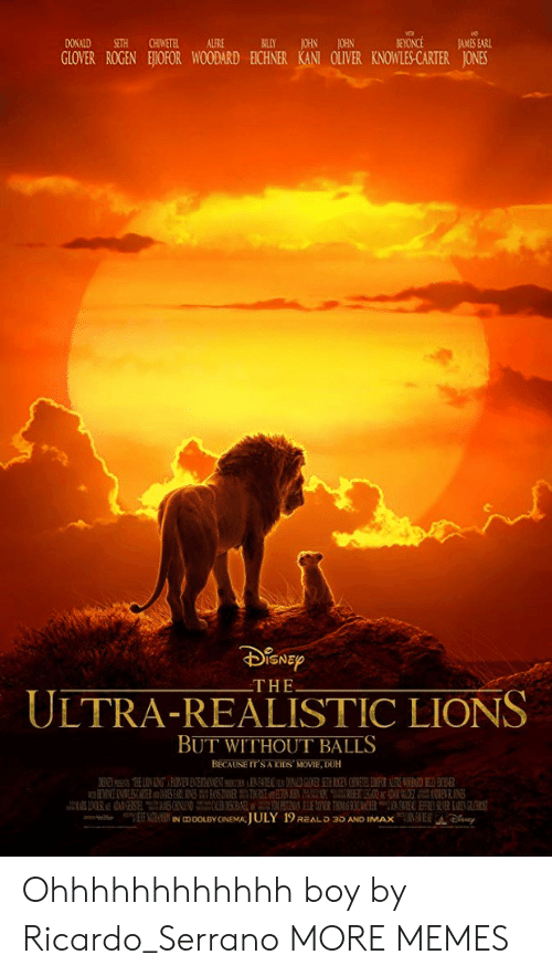 Dank, Memes, and Target: DONALD SETH CHIWETELALFRE  A BILLY JOHN JOHN  GLOVER ROGEN EOFOR WOODARD ECHNER KANT OLVER KNOWLES CARTER JONES  THE  ULTRA-REALISTIC LIONS  BUT WITHOUT BALLS  BECAUSE IT'S A KIDS MOVIE, DUH Ohhhhhhhhhhhh boy by Ricardo_Serrano MORE MEMES