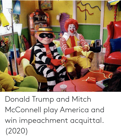 Donald Trump: Donald Trump and Mitch McConnell play America and win impeachment acquittal.(2020)
