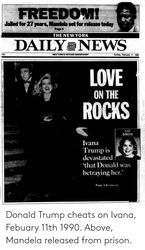 Donald Trump: Donald Trump cheats on Ivana, Febuary 11th 1990. Above, Mandela released from prison.
