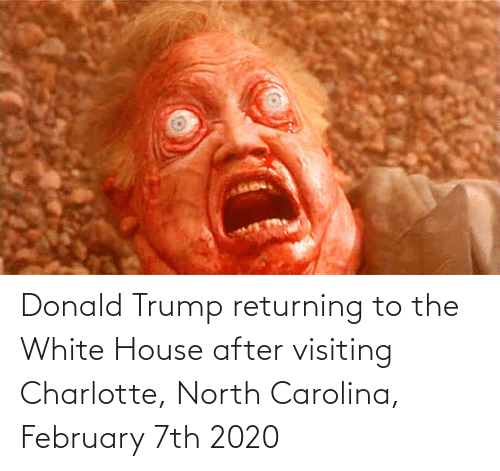Donald Trump: Donald Trump returning to the White House after visiting Charlotte, North Carolina, February 7th 2020