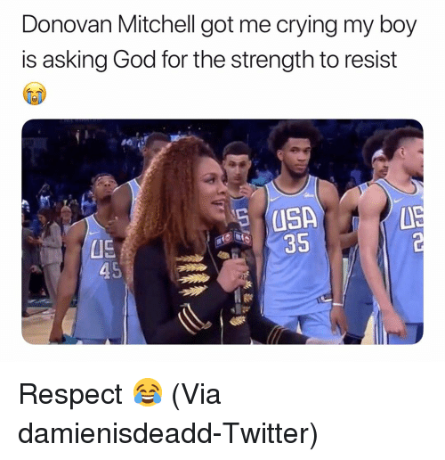 Basketball, Crying, and God: Donovan Mitchell got me crying my boy  is asking God for the strength to resist  05  35 Respect 😂 (Via damienisdeadd-Twitter)