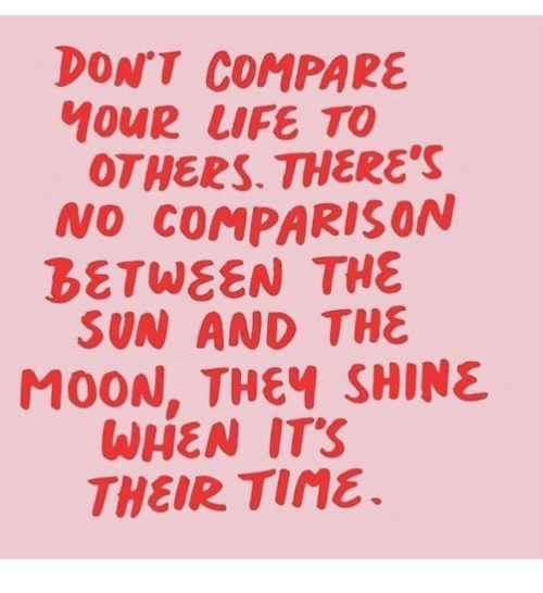 Moon, Sun, and The Sun: DONT COMPARE  OTHERS. THERE'S  NO COMPARISON  BETWEEN THE  SUN AND THE  MOON, THEY SHINE  WHEN ITS  THEIR Tine
